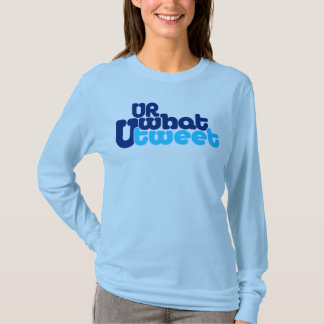 u r what u tweet 2.O wmn blulngslv CUSOMIZEIT! T-Shirt