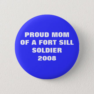 U.S. ARMY -  Proud Mom of a Ft. Sill Soldier 2008 Button