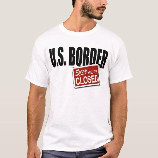 U.S. Border - Sorry We're Closed T-Shirt
