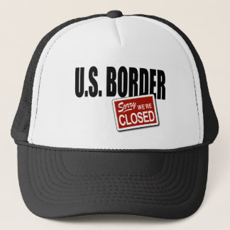U.S. Border - Sorry We're Closed Trucker Hat