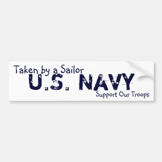 U.S. Navy, Support Our Troops, Taken by a Sailor Car Bumper Sticker