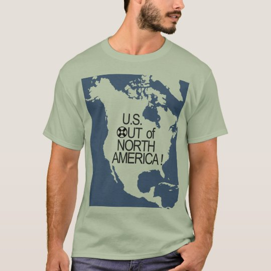 U.S. Out of North America! T-Shirt