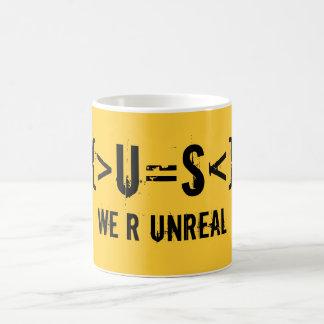 {>U=S<}, We R UnReal Coffee Mug