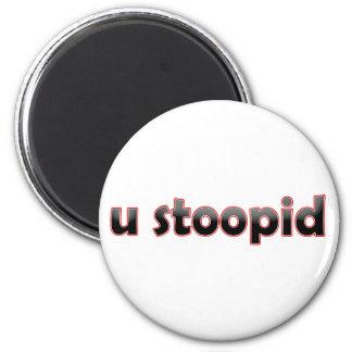 U Stoopid 2 Inch Round Magnet