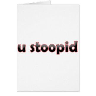 U Stoopid Card