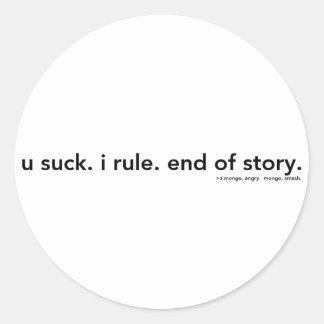 u suck. i rule. end of story. classic round sticker