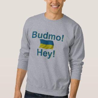 ¡Ucrania Budmo! ¡Ey! Sudadera