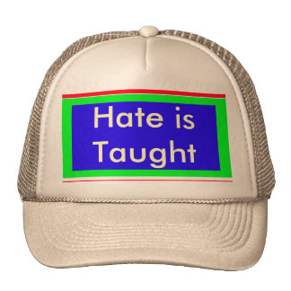 !   UCreate Hate is Taught Trucker Hat