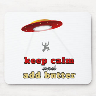 UFO abduction: Keep calm and add butter Mouse Pad