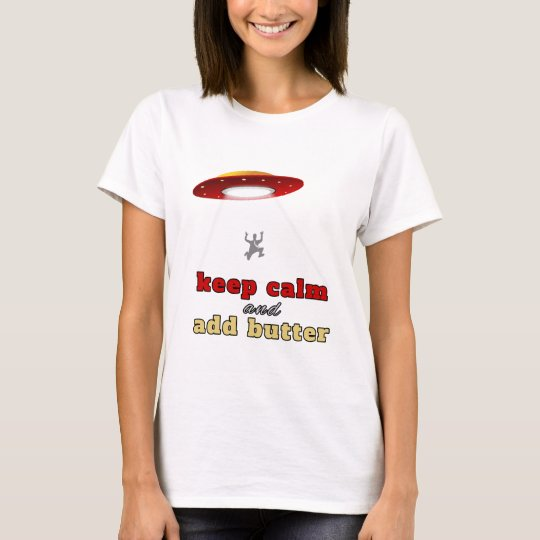 UFO abduction: Keep calm and add butter T-Shirt