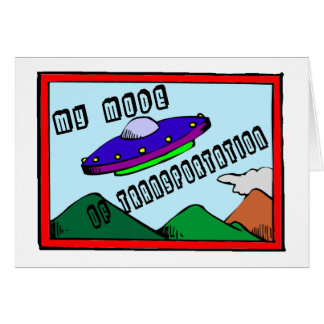UFO Is My Mode Of Transportation Card