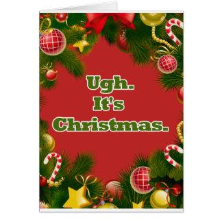 Ugh, es la Navidad Tarjeta De Felicitación