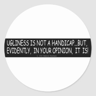 UGLINESS IS NOT A HANDICAP CLASSIC ROUND STICKER