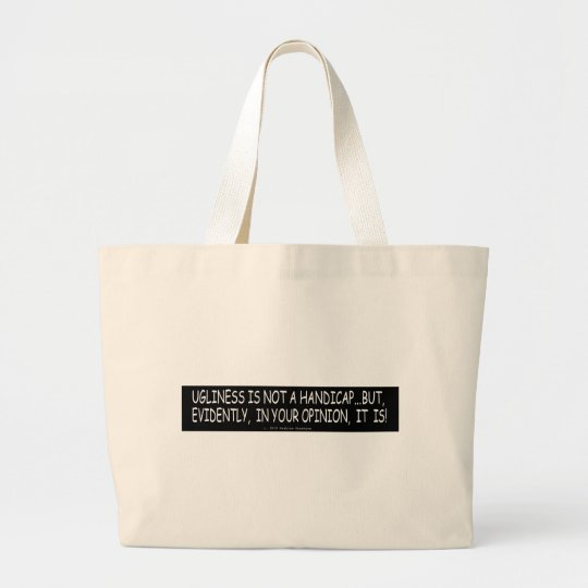 UGLINESS IS NOT A HANDICAP LARGE TOTE BAG