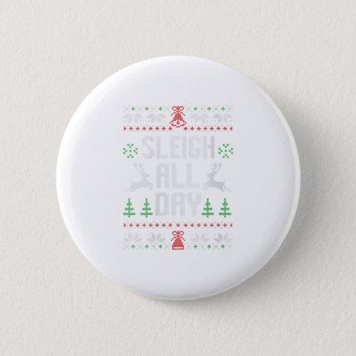 Ugly Christmas Sleigh All Day Funny Christmas Button