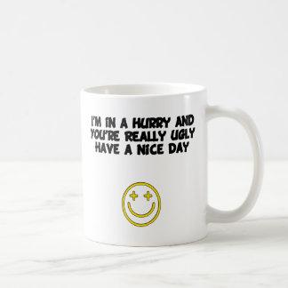 Ugly Have a Nice Day wht Coffee Mug