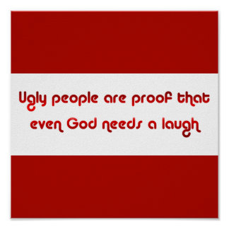 Ugly People Are Funny Poster