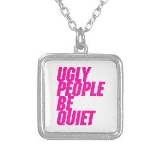 Ugly People Be Quiet Silver Plated Necklace