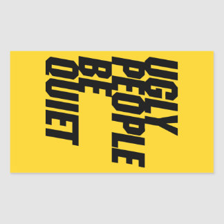 Ugly People Be Quiet Sticker