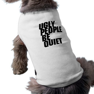 Ugly People Be Quiet Tee