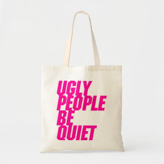 Ugly People Be Quiet Tote Bag