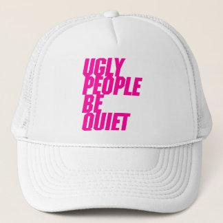 Ugly People Be Quiet Trucker Hat