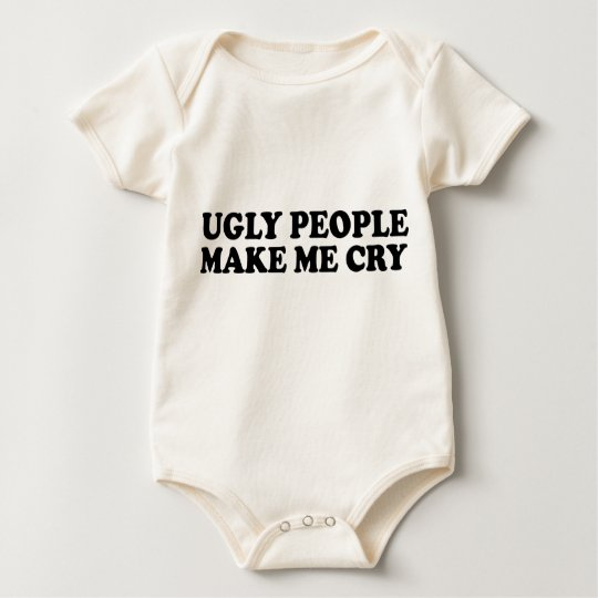 Ugly People Make Me Cry Baby Bodysuit