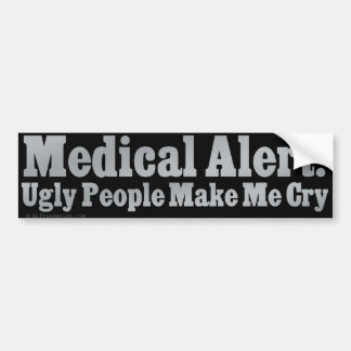 Ugly people make me cry bumper sticker