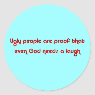 Ugly People Prove God s Sense of Humor Button Sticker