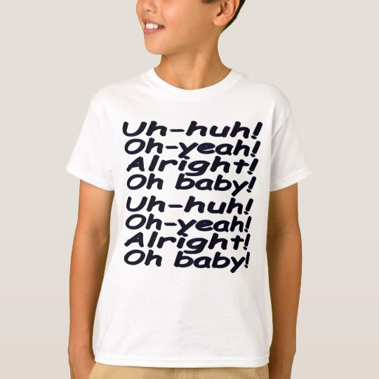 Uh-huh! Oh-yeah! Alright! Oh baby! BLUE!-BLACK! T-Shirt