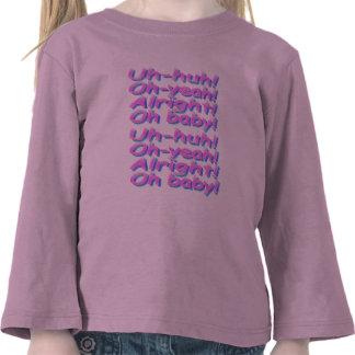 Uh-huh! Oh-yeah! Alright! Oh baby! Shirt