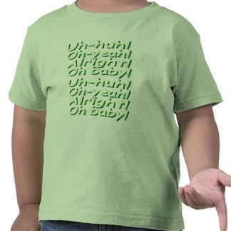 Uh-huh! Oh-yeah! Alright! Oh baby! Tee Shirt