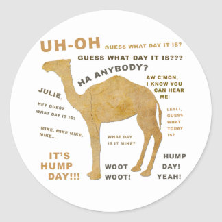 Uh Oh Guess What Day it Is? HUMP DAY!!! WOOT! Classic Round Sticker