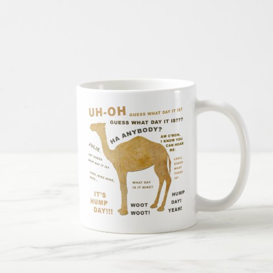Uh Oh Guess What Day it Is? HUMP DAY!!! WOOT! Coffee Mug