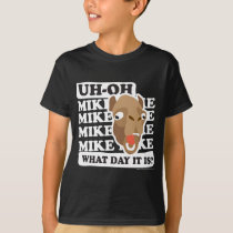 Uh Oh. Mike, Mike, What Day Is It? T-Shirt