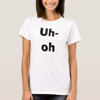 Uh-oh T-Shirt