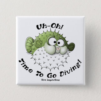 Uh-Oh, Time To Go Diving Pinback Button