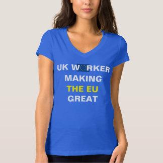 UK WORKER MAKING THE EU GREAT T-Shirt