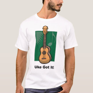 Uke Got It! T-Shirt