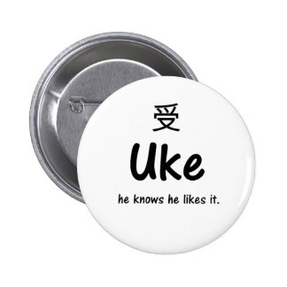 Uke -he knows he likes it.- button