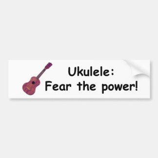 Ukulele: Fear the power! Bumper Sticker
