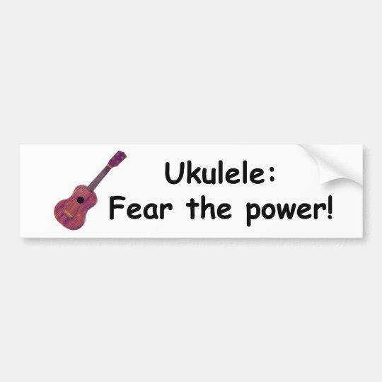 Ukulele: Fear the power! Bumper Sticker