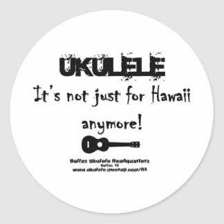 Ukulele:It's not just for Hawaii anymore! Classic Round Sticker