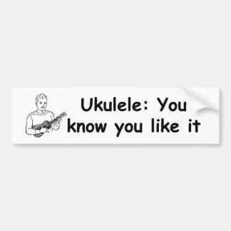 Ukulele: You know you like it Car Bumper Sticker