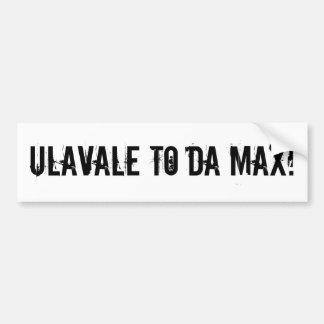 Ulavale To Da Max! Bumper Sticker