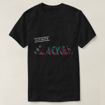 Ultimate Slacker T-Shirt