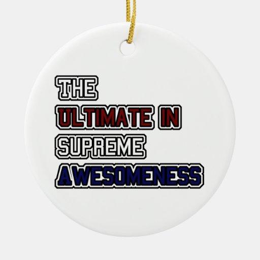 Último ornamento de Awesomeness Adorno Para Reyes