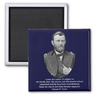 Ulysses S. Grant quotes on church and state. 2 Inch Square Magnet