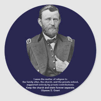 Ulysses S. Grant quotes on church and state. Classic Round Sticker