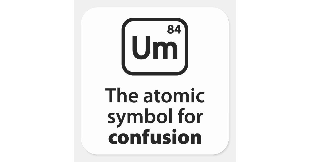 Um The Atomic Symbol For Confusion Square Sticker Zazzle
